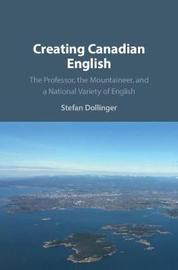 Creating Canadian English by Stefan Dollinger