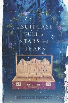 A Suitcase Full of Stars and Tears by Melissa Kellogg