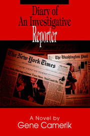 Diary of an Investigative Reporter by Gene Camerik