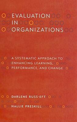 Evaluation in Organizations: A Systematic Approach to Enhancing Learning, Performance and Change by Darlene Russ-Eft