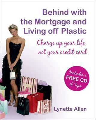 Behind with the Mortgage and Living Off Plastic: Charge Up Your Life, Not Your Credit Card by Lynette Allen image