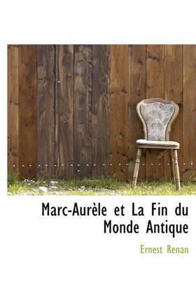 Marc-Aurle Et La Fin Du Monde Antique by Ernest Renan