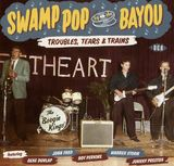 Swamp Pop by The Bayou: Troubles Tears and Trains by Various