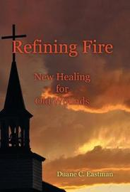 Refining Fire by Duane C Eastman