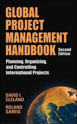 Global Project Management Handbook: Planning, Organizing and Controlling International Projects, Second Edition by Roland Gareis