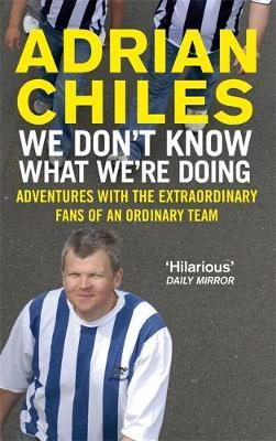 We Don't Know What We're Doing by Adrian Chiles image