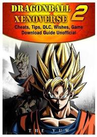 Dragonball Xenoverse 2 Cheats, Tips, DLC, Wishes, Game Download Guide Unofficial by The Yuw
