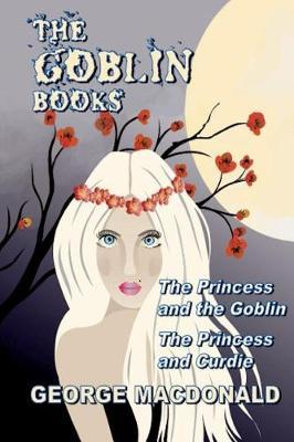 The Goblin Books by George MacDonald
