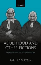 Adulthood and Other Fictions by Sari Edelstein