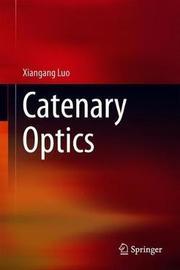 Catenary Optics by Xiangang Luo