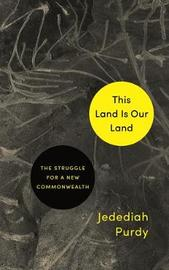 This Land Is Our Land by Jedediah Purdy