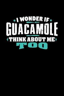 I Wonder If Guacamole Think About Me Too by Crab Legs
