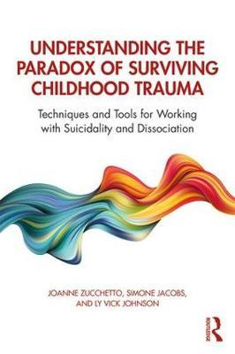 Understanding the Paradox of Surviving Childhood Trauma by Joanne Zucchetto image