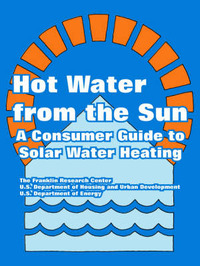 Hot Water from the Sun: A Consumer Guide to Solar Water Heating by Franklin Research Center