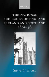 The National Churches of England, Ireland, and Scotland 1801-46 by Stewart J Brown