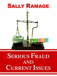 Serious Fraud and Current Issues by Sally Ramage (Editor of The Criminal Lawyer)