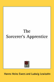 The Sorcerer's Apprentice by Hanns Heinz Ewers