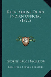 Recreations of an Indian Official (1872) by George Bruce Malleson