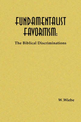 Fundamentalist Favoritism by W. Wiebe