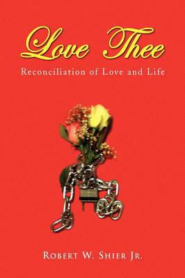 Love Thee by Robert W Shier, Jr.