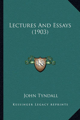 Lectures and Essays (1903) Lectures and Essays (1903) by John Tyndall