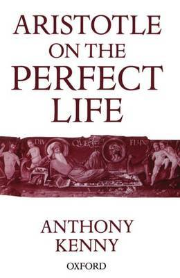 Aristotle on the Perfect Life by Anthony Kenny image
