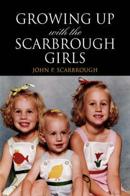 Growing Up with the Scarbrough Girls by John P. Scarbrough