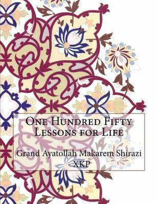One Hundred Fifty Lessons for Life by Grand Ayatollah Makarem Shirazi - Xkp