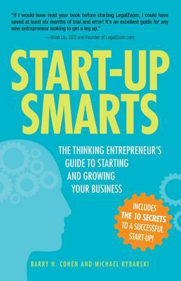 Start-Up Smarts: The Thinking Entrepreneur's Guide to Starting and Growing Your Business by Barry H Cohen image
