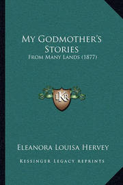 My Godmother's Stories: From Many Lands (1877) by Eleanora Louisa Hervey