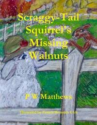 Scraggy-Tail Squirrel's Missing Walnuts by Peter Matthews