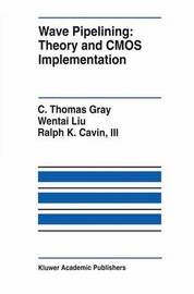 Wave Pipelining: Theory and CMOS Implementation by C.Thomas Gray