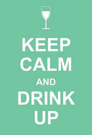 Keep Calm and Drink Up by Andrews McMeel Publishing