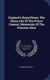 England's Royal Home, the Home Life of the Prince Consort, Memorials of the Princess Alice by Charles Bullock image