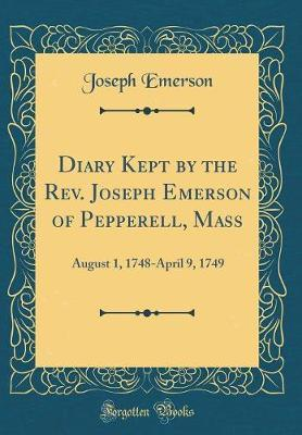 Diary Kept by the Rev. Joseph Emerson of Pepperell, Mass by Joseph Emerson