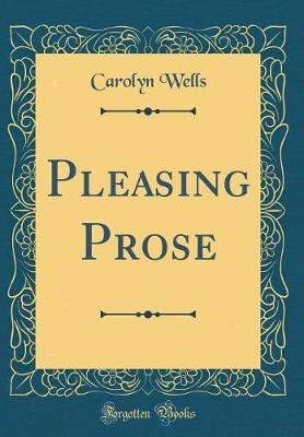Pleasing Prose (Classic Reprint) by Carolyn Wells