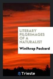 Literary Pilgrimages of a Naturalist by Winthrop Packard image