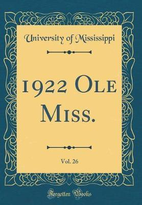 1922 OLE Miss., Vol. 26 (Classic Reprint) by University Of Mississippi