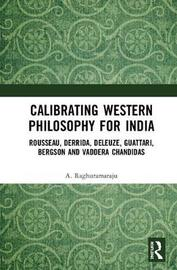 Calibrating Western Philosophy for India by A. Raghuramaraju
