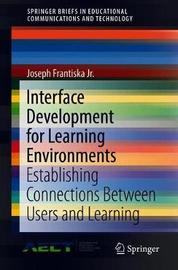 Interface Development for Learning Environments by Joseph Frantiska, Jr.
