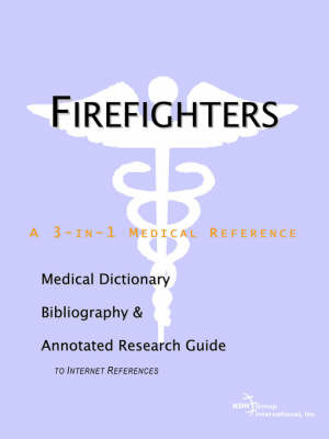 Firefighters - A Medical Dictionary, Bibliography, and Annotated Research Guide to Internet References by ICON Health Publications image
