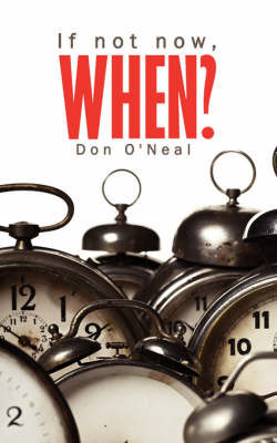 If Not Now, When? by Don O'Neal