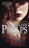 To Love and to Kill by M William Phelps