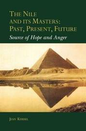 The Nile and Its Masters: Past, Present, Future by Jean Kerisel