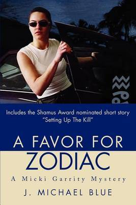 A Favor for Zodiac: A Micki Garrity Mystery by J. Michael Blue