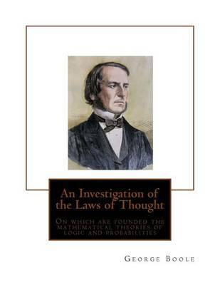 An Investigation of the Laws of Thought: On Which Are Founded the Mathematical Theories of Logic and Probabilities by George Boole image