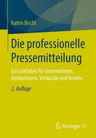 Die Professionelle Pressemitteilung by Katrin Bischl