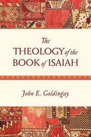 The Theology of the Book of Isaiah by John Goldingay