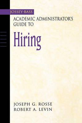 The Jossey-Bass Academic Administrator's Guide to Hiring by Joseph G. Rosse