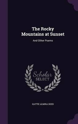The Rocky Mountains at Sunset by Hattie Almira Reed